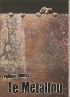 Mon livre d'artiste , Philippe Roussel Le Métalfou